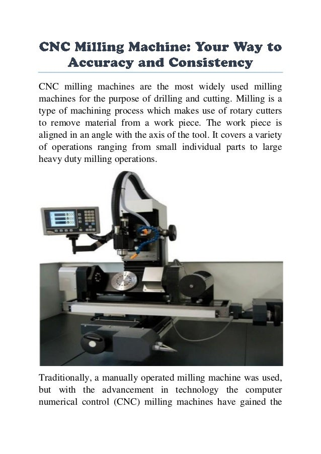 CNC milling machines are the most widely used milling machines for the purpose of drilling and cutting. Milling is a type ...