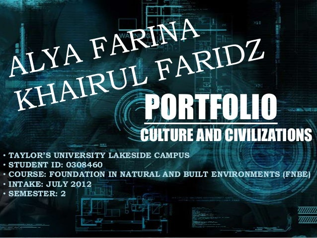 PORTFOLIO                             CULTURE AND CIVILIZATIONS•   TAYLOR'S UNIVERSITY LAKESIDE CAMPUS•   STUDENT ID: 0308...