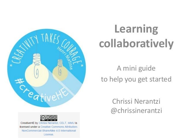 Learning collaboratively A mini guide to help you get started Chrissi Nerantzi @chrissinerantzi
