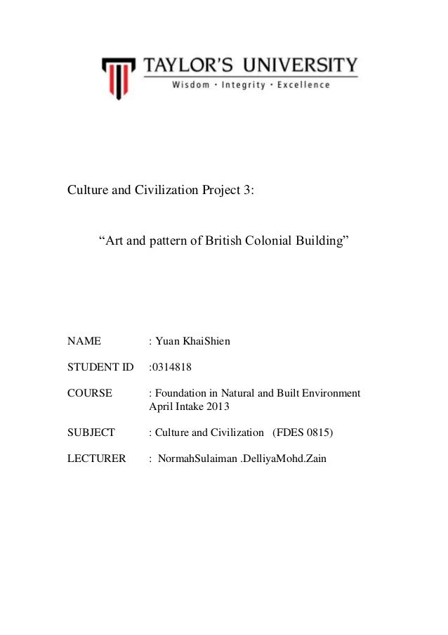 "Culture and Civilization Project 3:  ""Art and pattern of British Colonial Building""  NAME  : Yuan KhaiShien  STUDENT ID  :..."