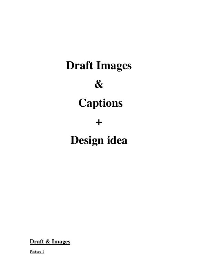 Draft Images & Captions + Design idea  Draft & Images Picture 1