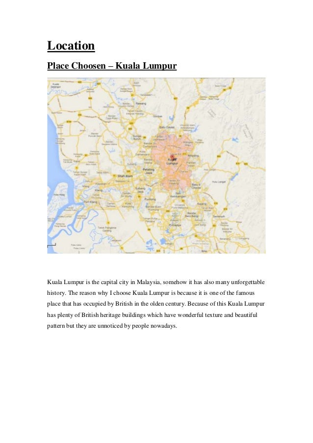 Location Place Choosen – Kuala Lumpur  Kuala Lumpur is the capital city in Malaysia, somehow it has also many unforgettabl...