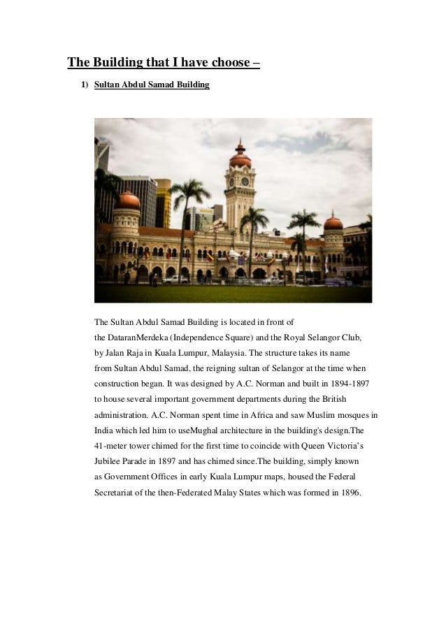 The Building that I have choose – 1) Sultan Abdul Samad Building  The Sultan Abdul Samad Building is located in front of t...