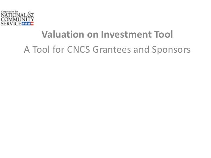 Valuation on Investment ToolA Tool for CNCS Grantees and Sponsors