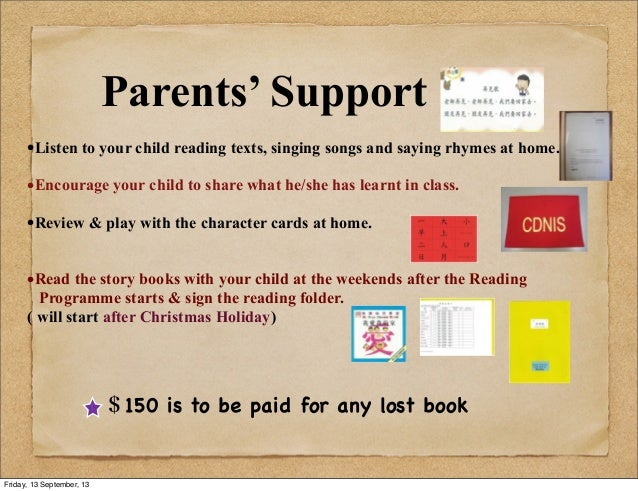 Parents' Support •Listen to your child reading texts, singing songs and saying rhymes at home. •Encourage your child to sh...