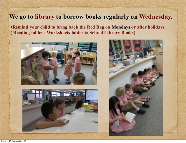 •Remind your child to bring back the Red Bag on Mondays or after holidays. ( Reading folder , Worksheets folder & School L...