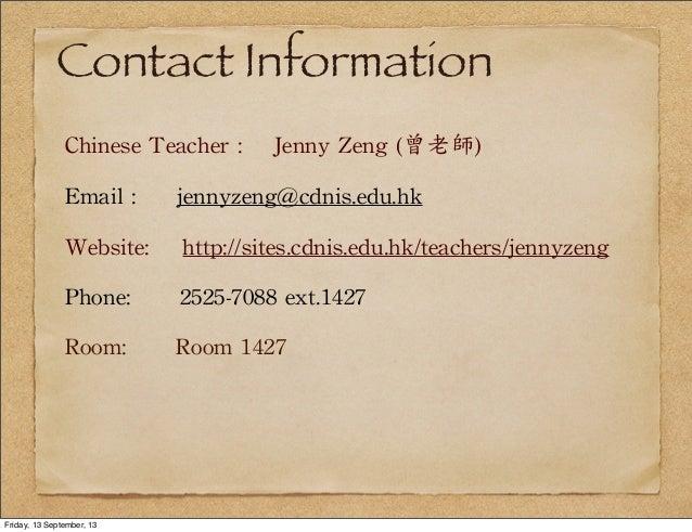 Contact Information Chinese  Teacher  :        Jenny  Zeng  (曾老師) Email  :          jennyzeng@cdnis.edu.hk...