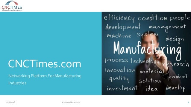 CNCTimes.com Networking Platform For Manufacturing Industries 12/16/2016 www.cnctimes.com 1