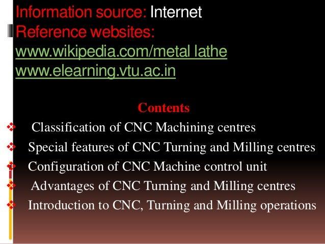 Information source: Internet Reference websites: www.wikipedia.com/metal lathe www.elearning.vtu.ac.in Contents  Classifi...