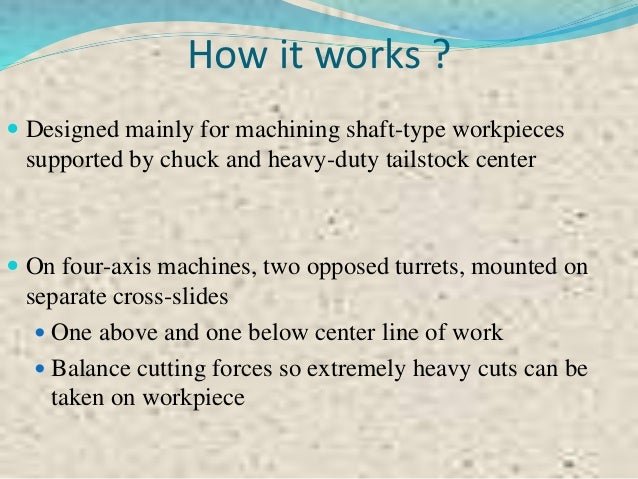 Turning Center Equipments  Steady rest ◦ Allow facing and threading on end of shafts  Follower rest ◦ Used to support lo...