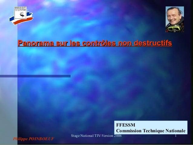 Stage National TIV-Version 2006 1 Panorama sur les contrôles non destructifsPanorama sur les contrôles non destructifs FFE...