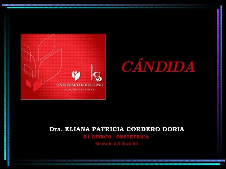 CÁNDIDA Dra. ELIANA PATRICIA CORDERO DORIA R1 GINECO - OBSTETRICA   Revisión del docente