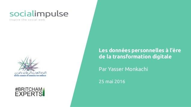 Les données personnelles à l'ère de la transformation digitale Par Yasser Monkachi 25 mai 2016