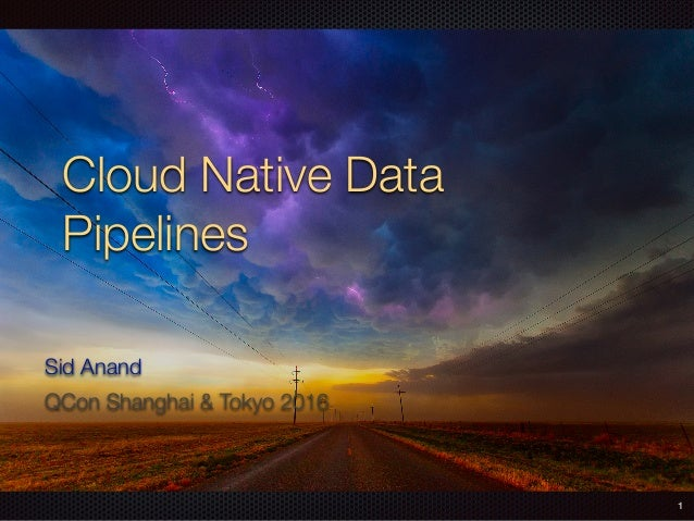 Cloud Native Data Pipelines Sid Anand QCon Shanghai & Tokyo 2016 1