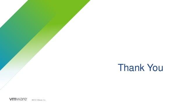 Thank You ©2019 VMware, Inc.