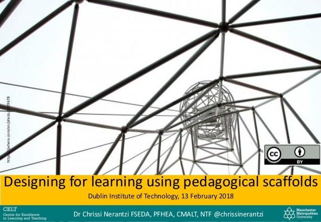 http://farm1.static.flickr.com/73/231011361_4a4a257a60.jpg Designing for learning using pedagogical scaffolds Dublin Insti...