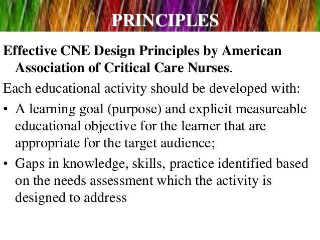 PRINCIPLES Effective CNE Design Principles by American Association of Critical Care Nurses. Each educational activity shou...
