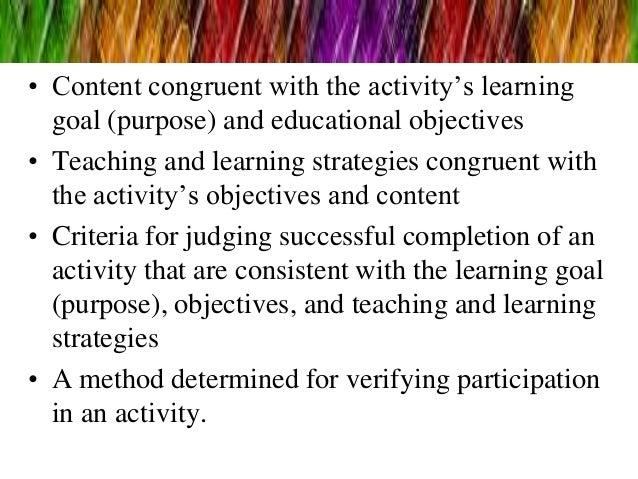 • Content congruent with the activity's learning goal (purpose) and educational objectives • Teaching and learning strateg...