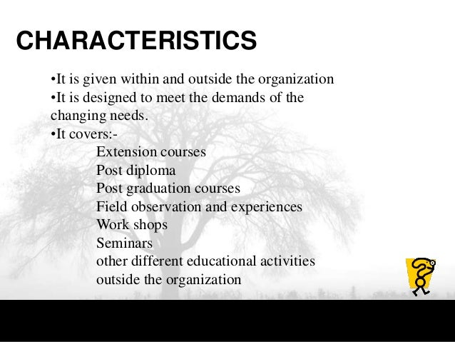 CHARACTERISTICS •It is given within and outside the organization •It is designed to meet the demands of the changing needs...
