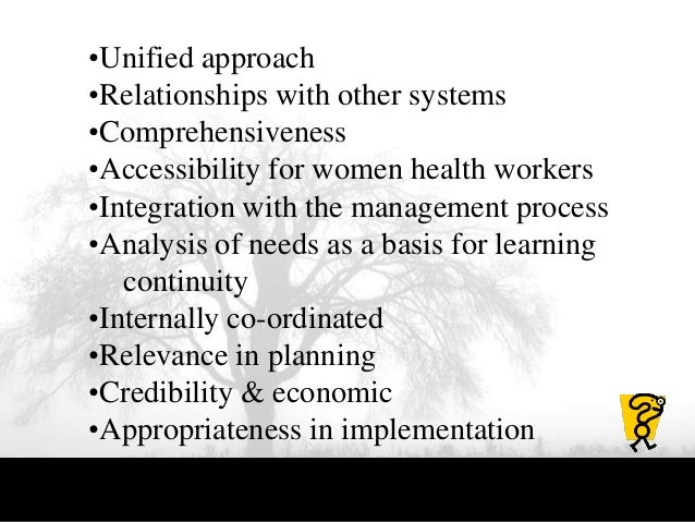 •Unified approach •Relationships with other systems •Comprehensiveness •Accessibility for women health workers •Integratio...