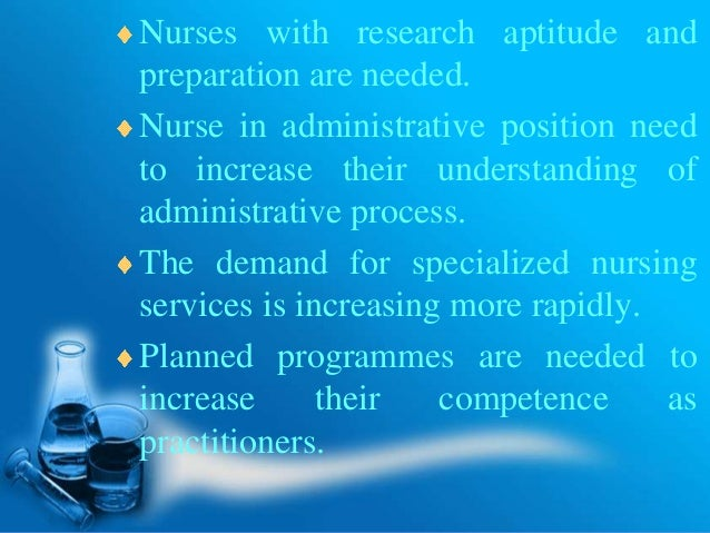 Nurses with research aptitude and preparation are needed. Nurse in administrative position need to increase their understa...