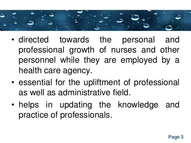 Page 3 • directed towards the personal and professional growth of nurses and other personnel while they are employed by a ...