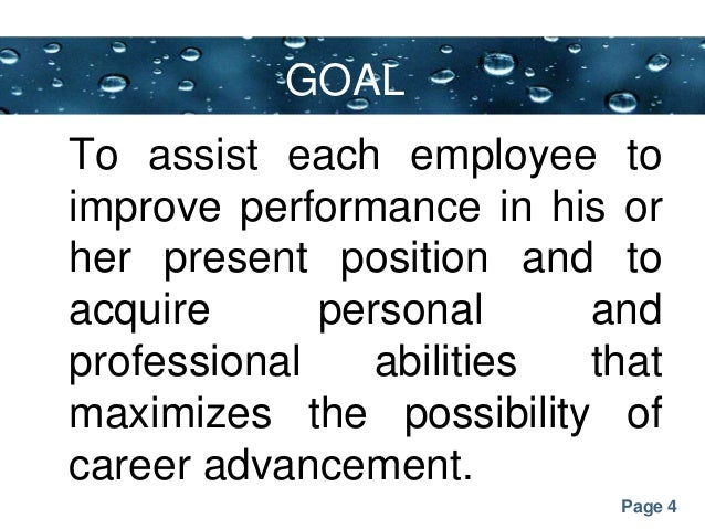 Page 4 GOAL To assist each employee to improve performance in his or her present position and to acquire personal and prof...