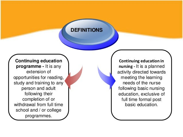 DEFINITIONS Continuing education programme - It is any extension of opportunities for reading, study and training to any p...