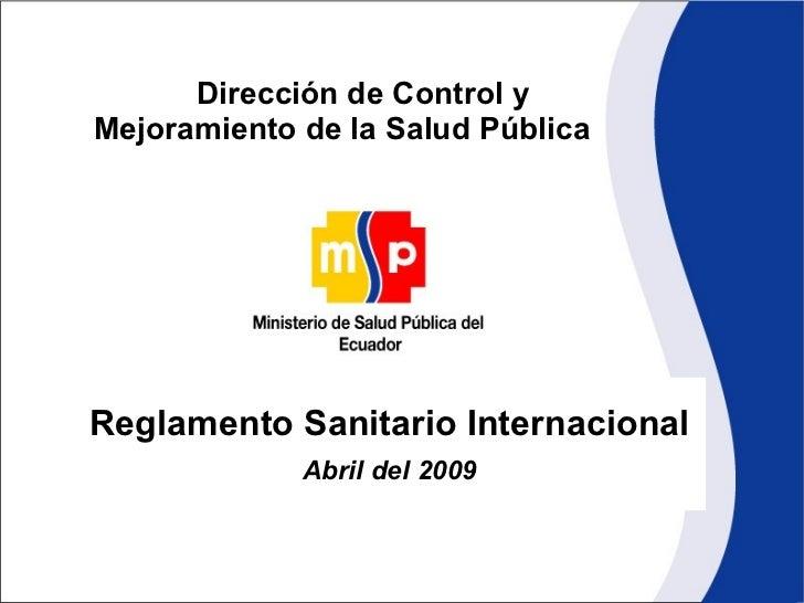 Reglamento Sanitario Internacional Abril del 2009 Dirección de Control y  Mejoramiento de la Salud Pública