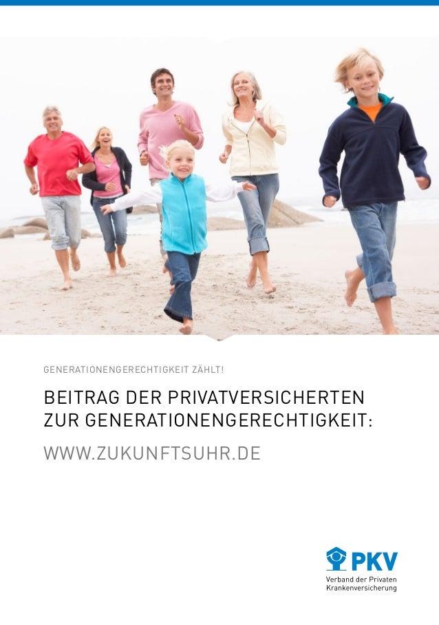 GENERATIONENGERECHTIGKEIT ZÄHLT! BEITRAG DER PRIVATVERSICHERTEN ZUR GENERATIONENGERECHTIGKEIT: WWW.ZUKUNFTSUHR.DE