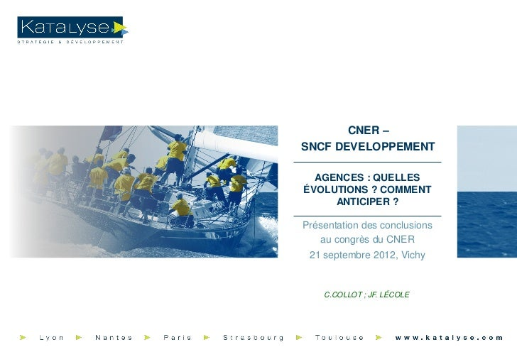 CNER –SNCF DEVELOPPEMENT  AGENCES : QUELLESÉVOLUTIONS ? COMMENT     ANTICIPER ?Présentation des conclusions   au congrès d...