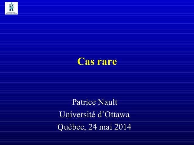 Cas rare Patrice Nault Université d'Ottawa Québec, 24 mai 2014