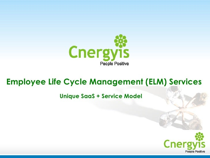 Employee Life Cycle Management (ELM) Services   Unique SaaS + Service Model