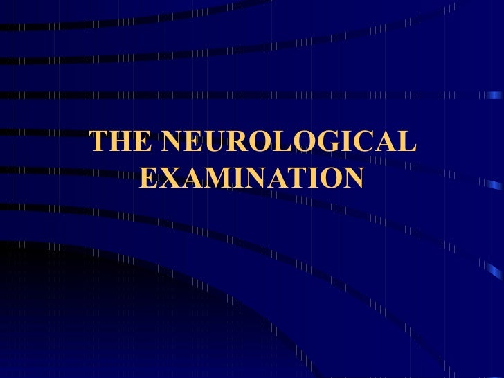 THE NEUROLOGICAL EXAMINATION