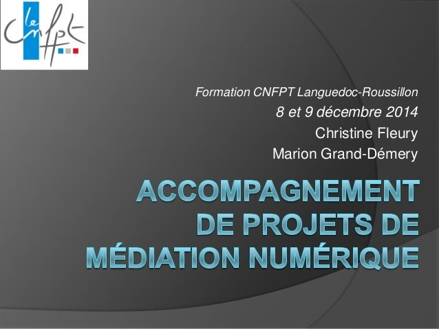 Formation CNFPT Languedoc-Roussillon  8 et 9 décembre 2014  Christine Fleury  Marion Grand-Démery