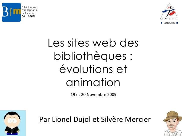 Les sites web des bibliothèques : évolutions et animation Par Lionel Dujol et Silvère Mercier 19 et 20 Novembre 2009