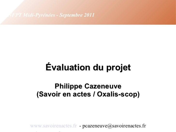 Évaluation du projet Philippe Cazeneuve (Savoir en actes / Oxalis-scop) www.savoirenactes.fr   - pcazeneuve@savoirenactes...