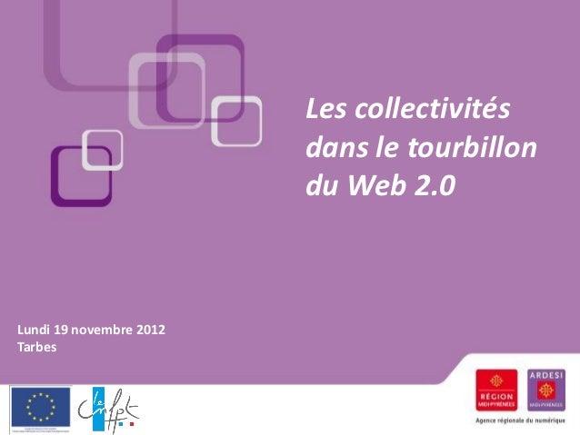 Les collectivités                         dans le tourbillon                         du Web 2.0Lundi 19 novembre 2012Tarbes