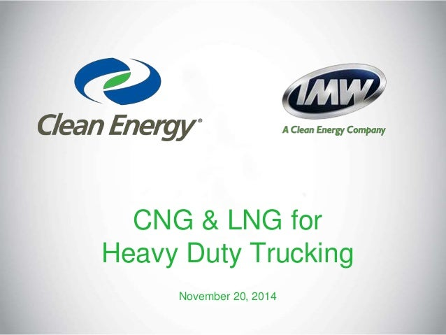 CNG & LNG for Heavy Duty Trucking November 20, 2014