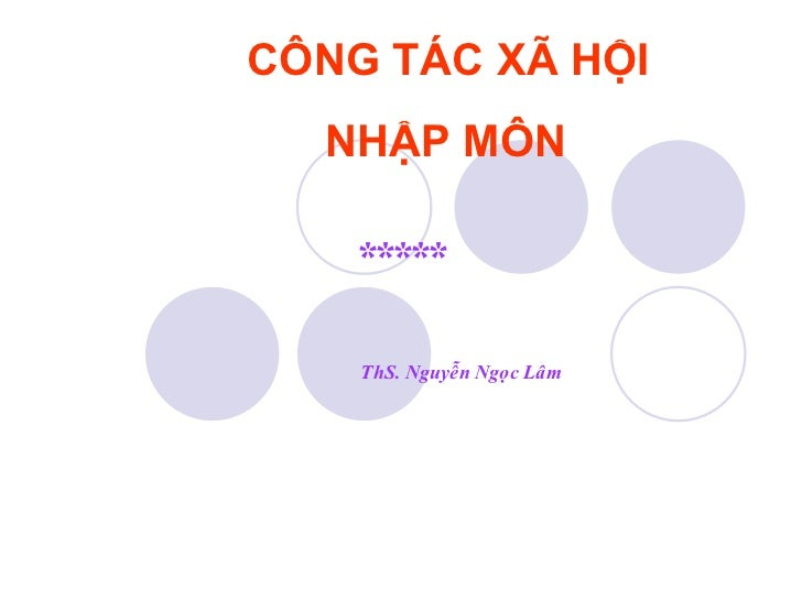 ***** ThS. Nguyễn Ngọc Lâm CÔNG TÁC XÃ HỘI  NHẬP MÔN