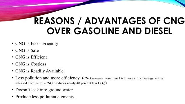 cng advantages and disadvantages Disadvantages of cars running on cng-a modern day fuel  though there  are a lot advantage of cng over petroleum involving those of.