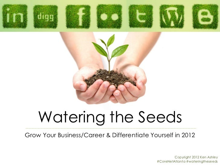 Watering the SeedsGrow Your Business/Career & Differentiate Yourself in 2012                                              ...