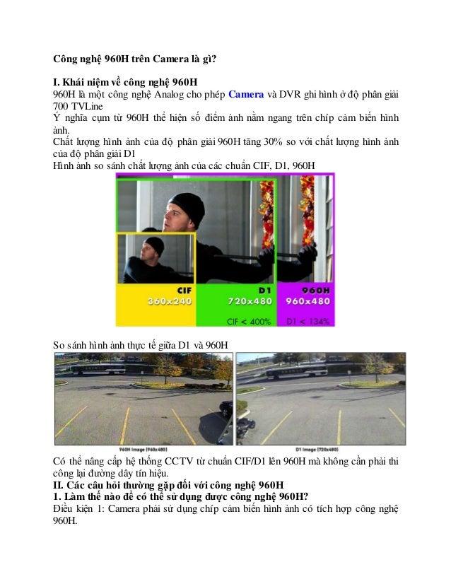 Công nghệ 960H trên Camera là gì? I. Khái niệm về công nghệ 960H 960H là một công nghệ Analog cho phép Camera và DVR ghi h...