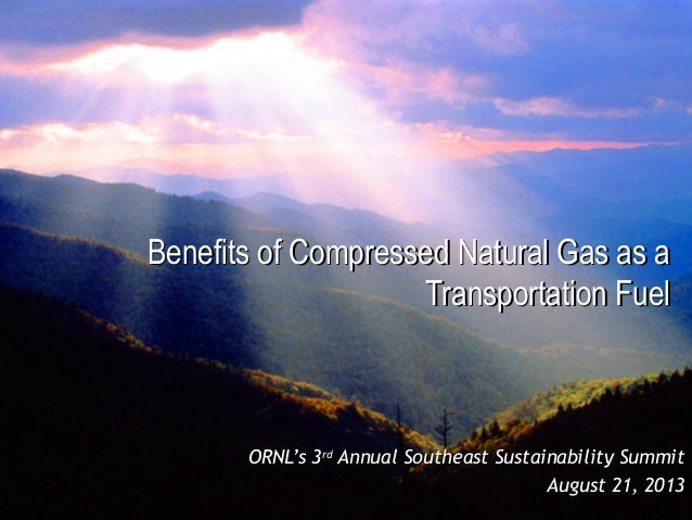 Benefits of Compressed Natural Gas as aBenefits of Compressed Natural Gas as a Transportation FuelTransportation Fuel ORNL...