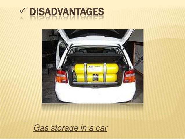  DISADVANTAGES  Gas storage in a car
