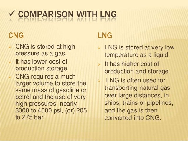  COMPARISON WITH LNGCNG                              LNG   CNG is stored at high           LNG is stored at very low   ...