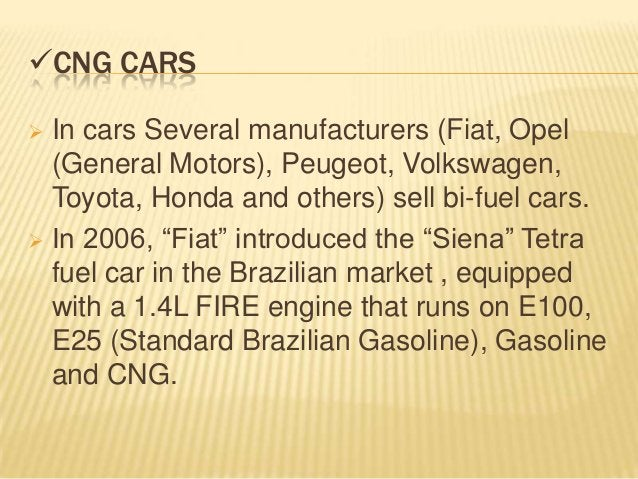 CNG CARS In cars Several manufacturers (Fiat, Opel  (General Motors), Peugeot, Volkswagen,  Toyota, Honda and others) se...