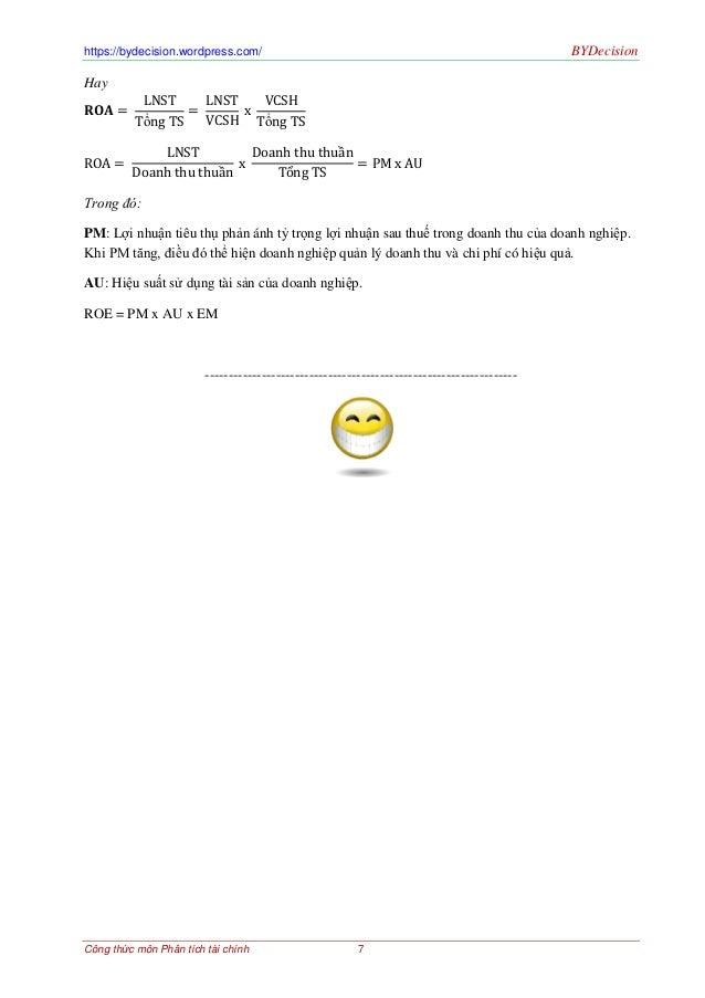 https://bydecision.wordpress.com/ BYDecisionCông thức môn Phân tích tài chính 7Hay𝐑𝐎𝐀 =LNSTTổng TS=LNSTVCSHxVCSHTổng TSROA...