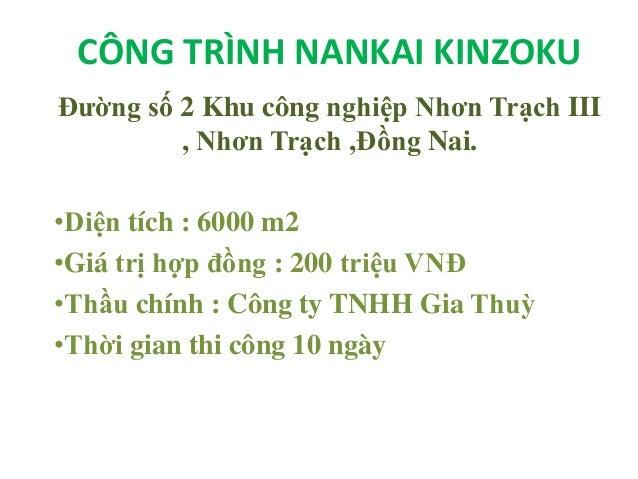 CÔNG TRÌNH NANKAI KINZOKU Đường số 2 Khu công nghiệp Nhơn Trạch III , Nhơn Trạch ,Đồng Nai. •Diện tích : 6000 m2 •Giá trị ...