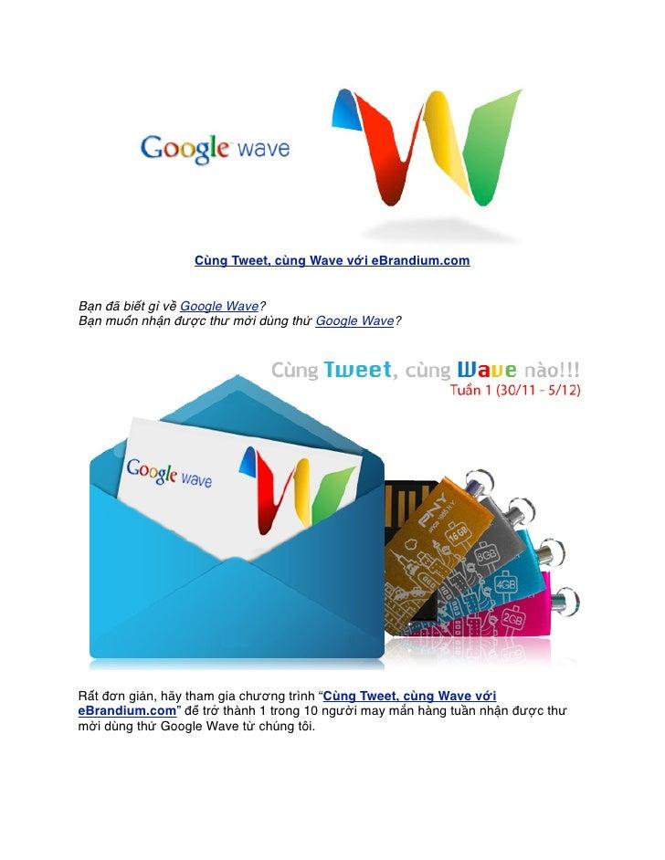 Cùng Tweet, cùng Wave với eBrandium.com   Bạn đã biết gì về Google Wave? Bạn muốn nhận được thư mời dùng thử Google Wave? ...